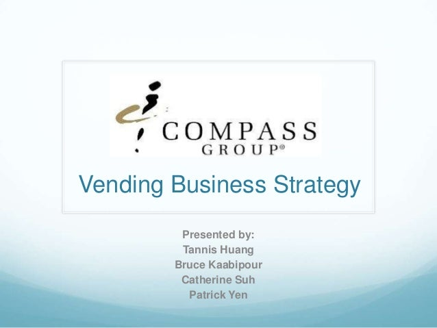 Vending Business StrategyPresented by:Tannis HuangBruce KaabipourCatherine SuhPatrick Yen