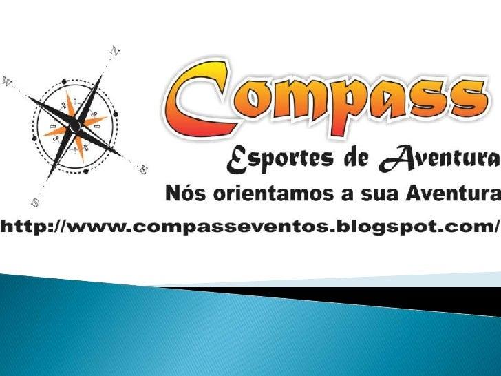    Formada em 2011 a equipe Compass Eventos    Esportivos nasceu para promover eventos de    esportes de aventura em Moru...