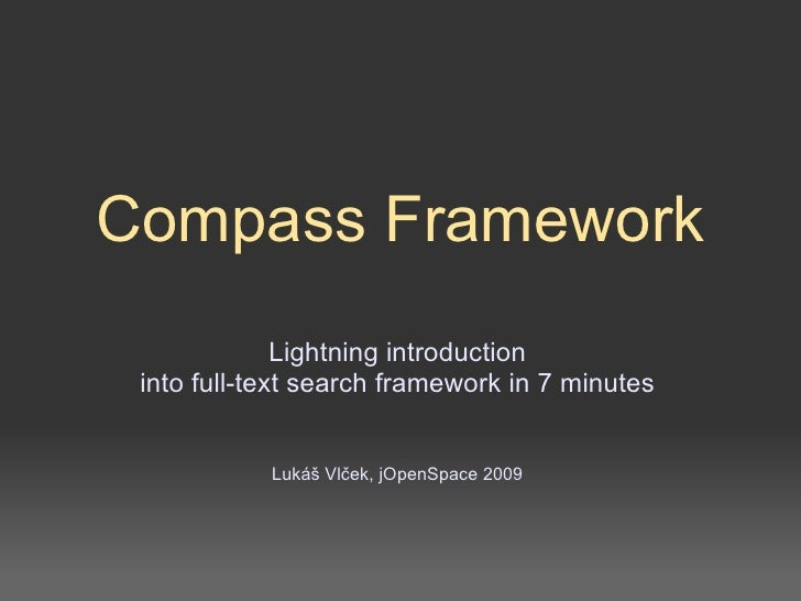 Compass Framework               Lightning introduction  into full-text search framework in 7 minutes               Lukáš V...