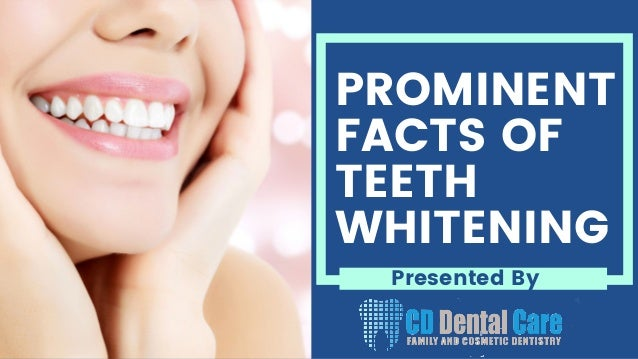 PROMINENT FACTS OF TEETH WHITENING Presented By