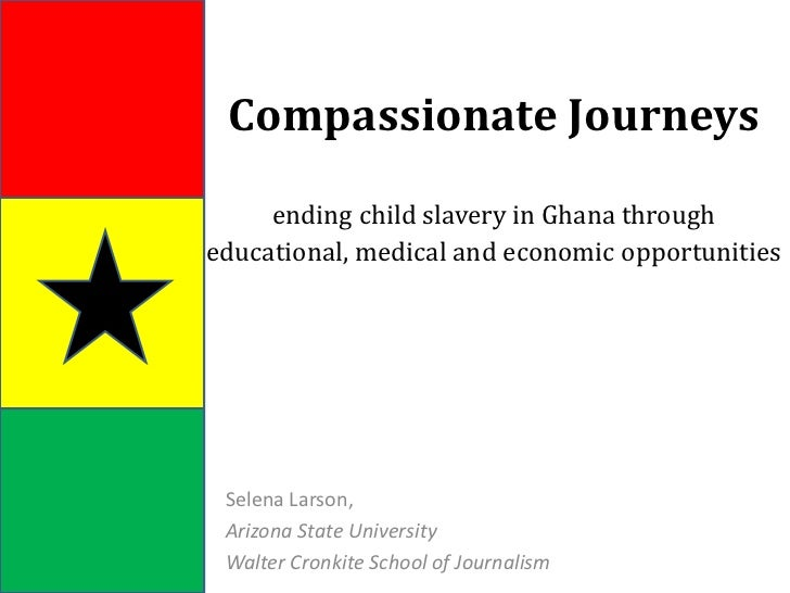 Compassionate Journeysending child slavery in Ghanathrough educational, medical and economic opportunities<br />Selena Lar...