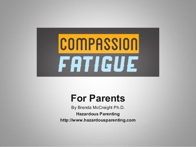 For Parents      By Brenda McCreight Ph.D.        Hazardous Parentinghttp://www.hazardousparenting.com