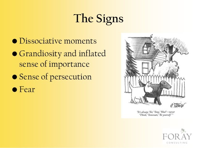 The Signs • Dissociative moments • Grandiosity and inflated sense of importance • Sense of persecution • Fear
