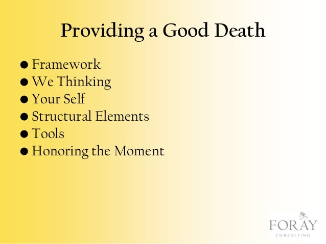 Providing a Good Death • Framework • We Thinking • Your Self • Structural Elements • Tools • Honoring the Moment