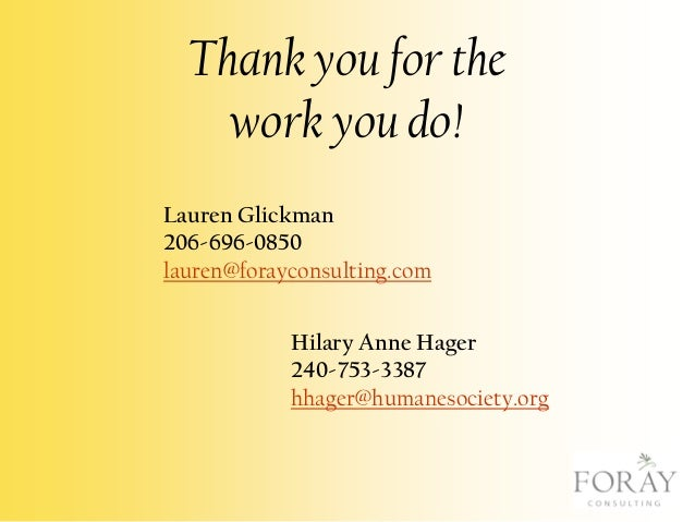 Thank you for the work you do! Lauren Glickman 206-696-0850 lauren@forayconsulting.com Hilary Anne Hager 240-753-3387 hhag...
