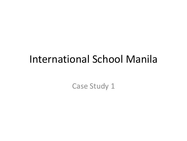 International School Manila        Case Study 1
