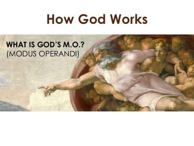 How God Works WHAT IS GOD'S M.O.? (MODUS OPERANDI)