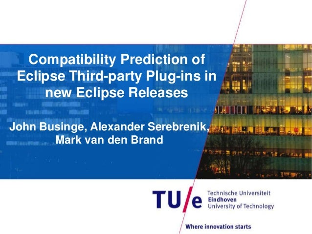 Compatibility Prediction of Eclipse Third-party Plug-ins in new Eclipse Releases John Businge, Alexander Serebrenik, Mark ...