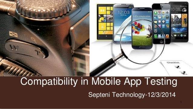 Compatibility in Mobile App Testing Septeni Technology-12/3/2014 1