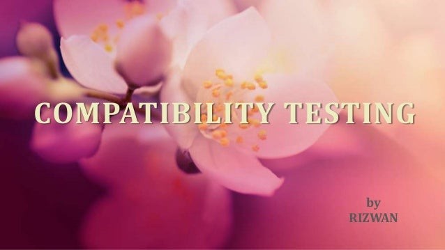 COMPATIBILITY TESTING by RIZWAN