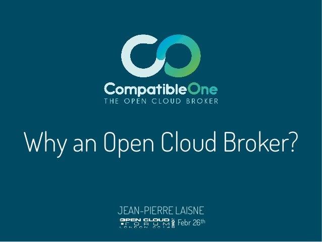 JEAN-PIERRE LAISNE Febr 26th Why an Open Cloud Broker?