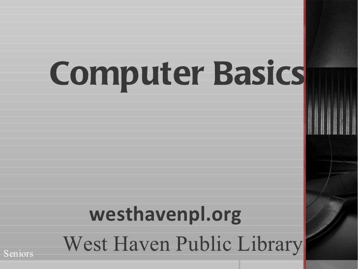 Computer Basics            westhavenpl.orgSeniors          West Haven Public Library