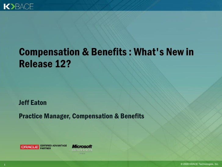 Compensation & Benefits : What's New in     Release 12?       Jeff Eaton     Practice Manager, Compensation & Benefits    ...
