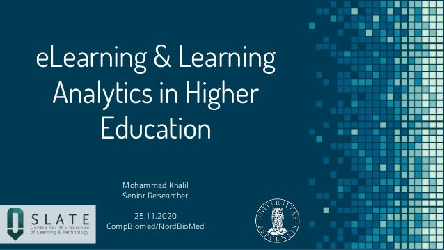eLearning & Learning Analytics in Higher Education Mohammad Khalil Senior Researcher 25.11.2020 CompBiomed/NordBioMed