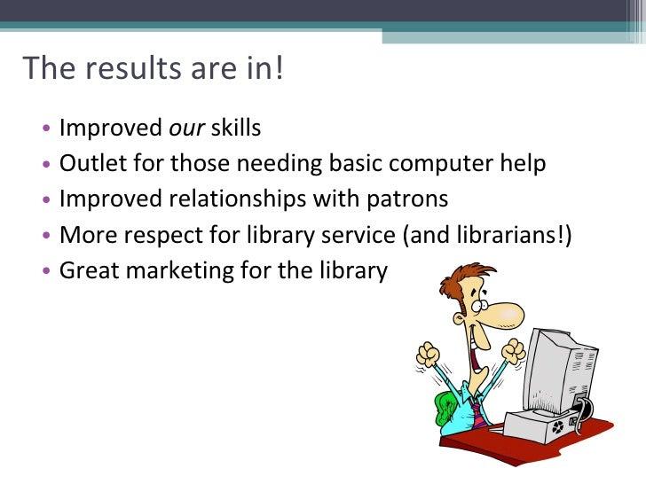 The results are in! <ul><li>Improved  our  skills  </li></ul><ul><li>Outlet for those needing basic computer help </li></u...