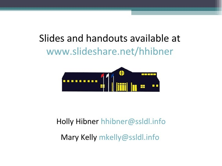 Holly Hibner  [email_address] Mary Kelly  [email_address]   Slides and handouts available at  www.slideshare.net/hhibner