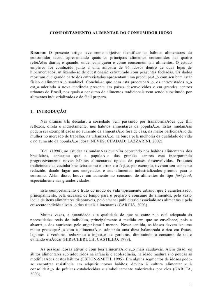 COMPORTAMENTO ALIMENTAR DO CONSUMIDOR IDOSO    Resumo: O presente artigo teve como objetivo identificar os hábitos aliment...
