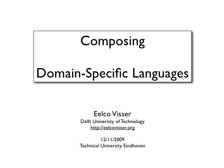 Composing  Domain-Specific Languages              Eelco Visser       Delft University of Technology            http://eelco...