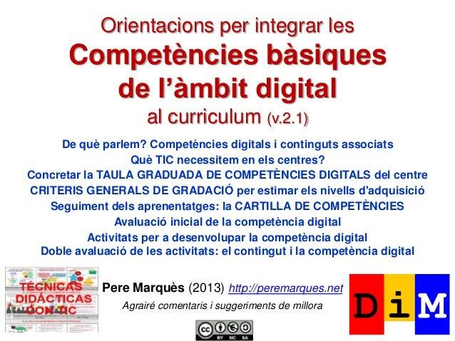 Orientacions per integrar les  Competències bàsiques de l'àmbit digital al curriculum (v.2.1) De què parlem? Competències ...