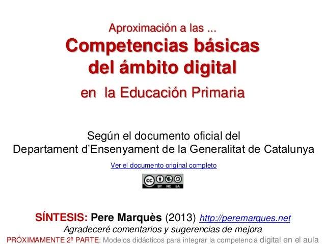 Aproximación a las ...  Competencias básicas del ámbito digital en la Educación Primaria Según el documento oficial del De...