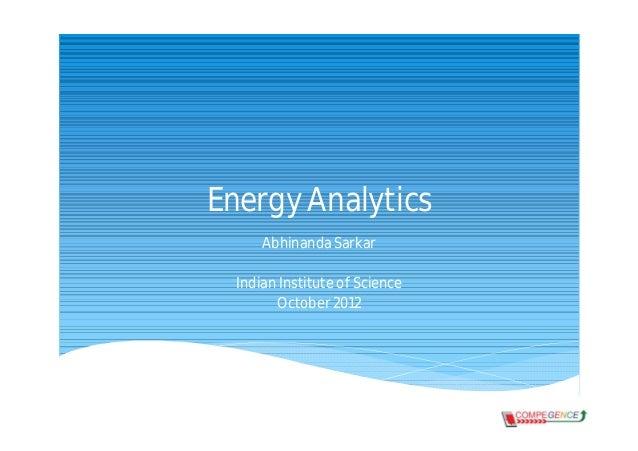 Energy Analytics      Abhinanda Sarkar  Indian Institute of Science        October 2012