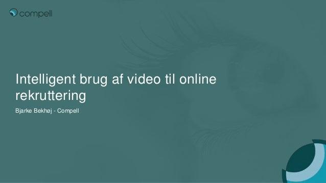 Intelligent brug af video til online rekruttering Bjarke Bekhøj - Compell