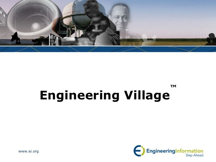 ™             Engineering Villagewww.ei.org