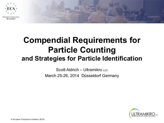 Compendial Requirements for  © European Compliance Academy (ECA)  Particle Counting  and Strategies for Particle Identific...