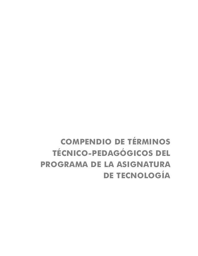 COMPENDIO DE TÉRMINOS TÉCNICO-PEDAGÓGICOS DEL PROGRAMA DE LA ASIGNATURA DE TECNOLOGÍA