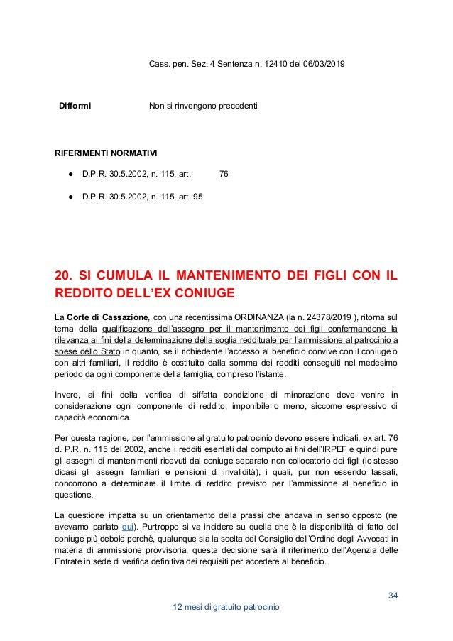 Si riporta il testo integrale delle sentenze di riferimento. RIFERIMENTI NORMATIVI ● D.P.R. 30.5.2002, n. 115, art. 76 ● D...