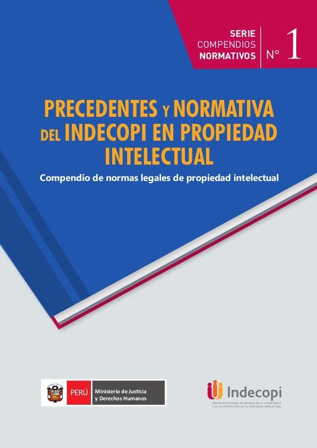 SERIE COMPENDIOS NORMATIVOS Compendio de normas legales de propiedad intelectual PRECEDENTES Y NORMATIVA DEL INDECOPI EN P...