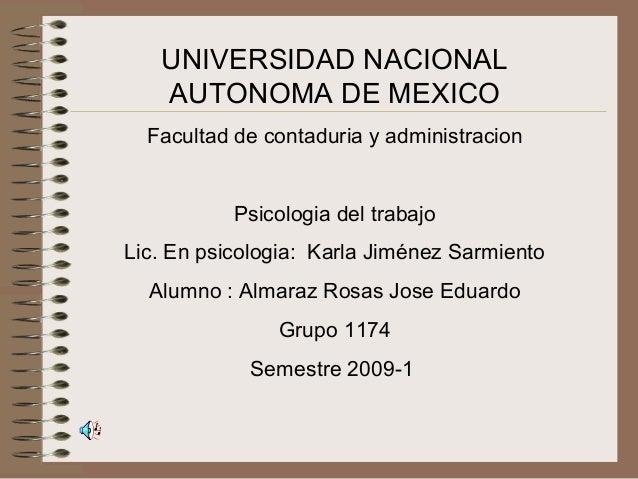 UNIVERSIDAD NACIONAL AUTONOMA DE MEXICO Facultad de contaduria y administracion Psicologia del trabajo Lic. En psicologia:...