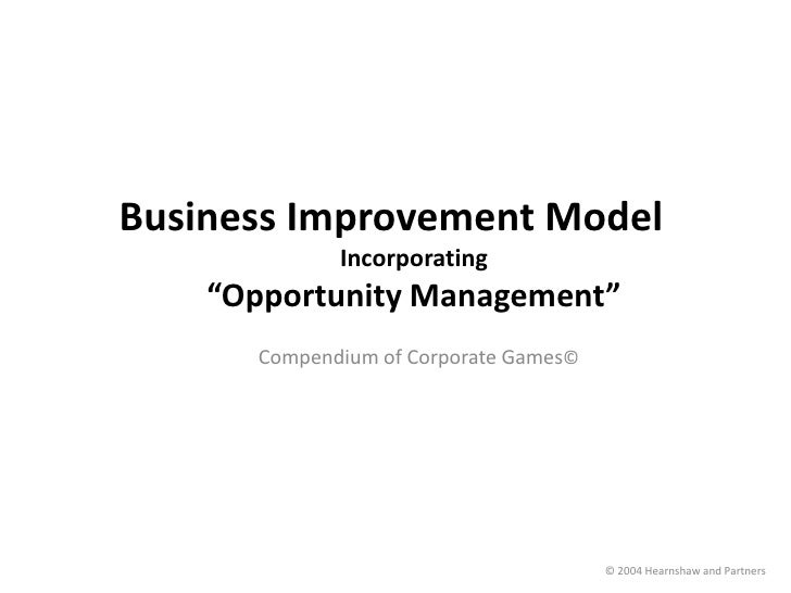 """Business Improvement Model<br />Incorporating <br />""""Opportunity Management""""<br />Compendium of Corporate Games©<br />© 20..."""