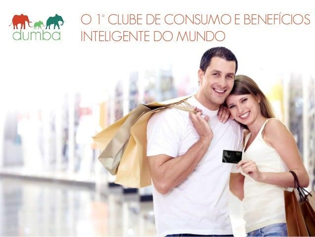 O 1° CLUBE DE CONSUMO E BENEFÍCIOS INTELIGENTE DO MUNDO