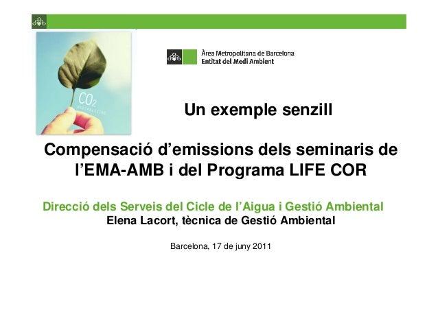 Un exemple senzillCompensació d'emissions dels seminaris de   l'EMA-AMB i del Programa LIFE CORDirecció dels Serveis del C...