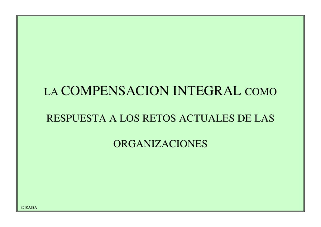 LA COMPENSACION     INTEGRAL COMO          RESPUESTA A LOS RETOS ACTUALES DE LAS                     ORGANIZACIONES     © ...