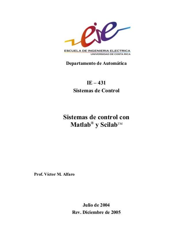 Departamento de Automática IE – 431 Sistemas de Control Sistemas de control con Matlab® y ScilabTM Prof. Víctor M. Alfaro ...