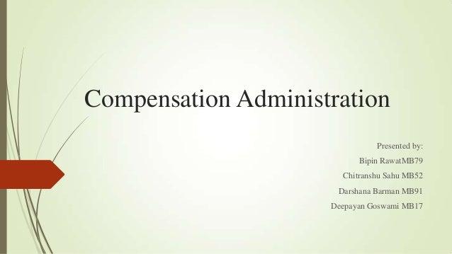 Compensation Administration Presented by: Bipin RawatMB79 Chitranshu Sahu MB52 Darshana Barman MB91 Deepayan Goswami MB17