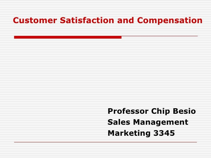 <ul><li>Professor Chip Besio </li></ul><ul><li>Sales Management </li></ul><ul><li>Marketing 3345 </li></ul>Customer Satisf...