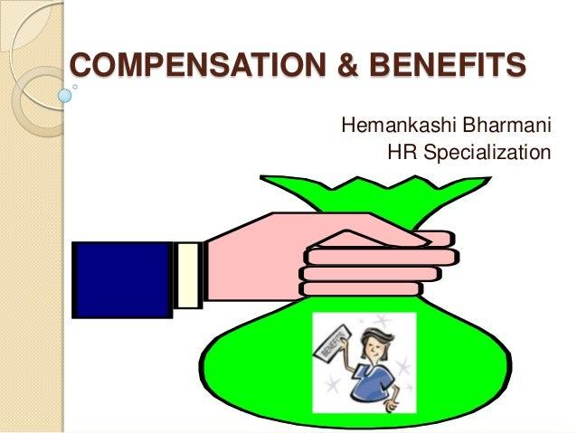 COMPENSATION & BENEFITS             Hemankashi Bharmani                HR Specialization