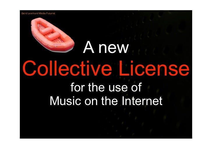 Gerd Leonhard Media Futurist                                    A new Collective License                           for the...