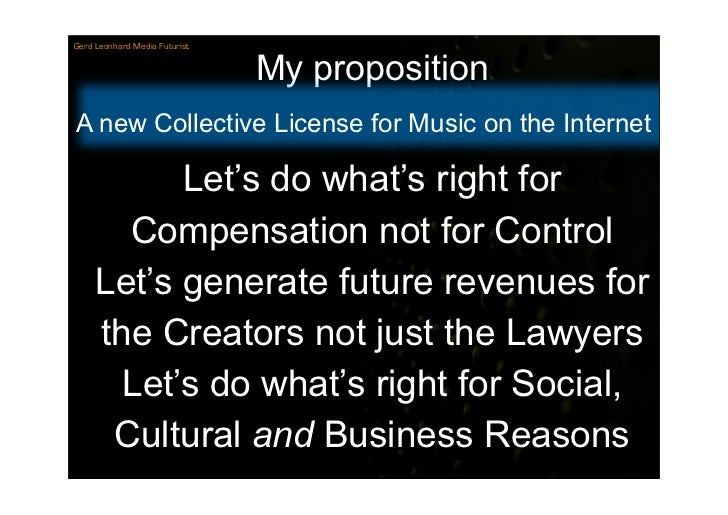 Gerd Leonhard Media Futurist                                  My proposition A new Collective License for Music on the Int...