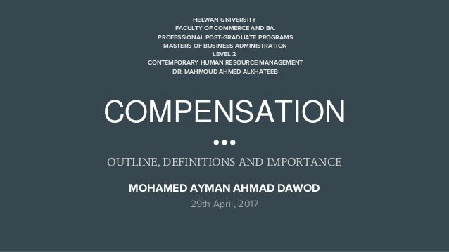 COMPENSATION OUTLINE, DEFINITIONS AND IMPORTANCE HELWAN UNIVERSITY FACULTY OF COMMERCE AND BA. PROFESSIONAL POST-GRADUATE ...