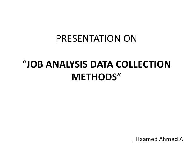 "PRESENTATION ON ""JOB ANALYSIS DATA COLLECTION METHODS"" _Haamed Ahmed A"