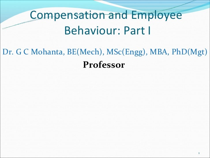 Compensation and Employee           Behaviour: Part IDr. G C Mohanta, BE(Mech), MSc(Engg), MBA, PhD(Mgt)                  ...