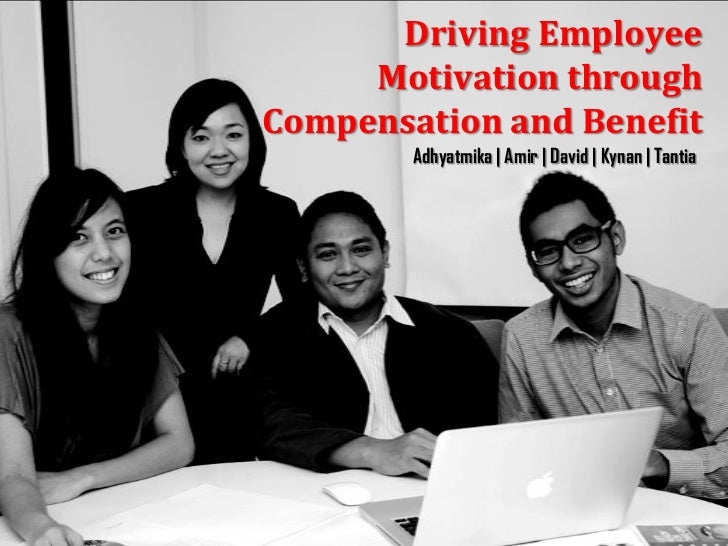 MANAGING COMPENSATION AND BENEFIT      Driving Employee     Motivation throughCompensation and Benefit          Adhyatmika...