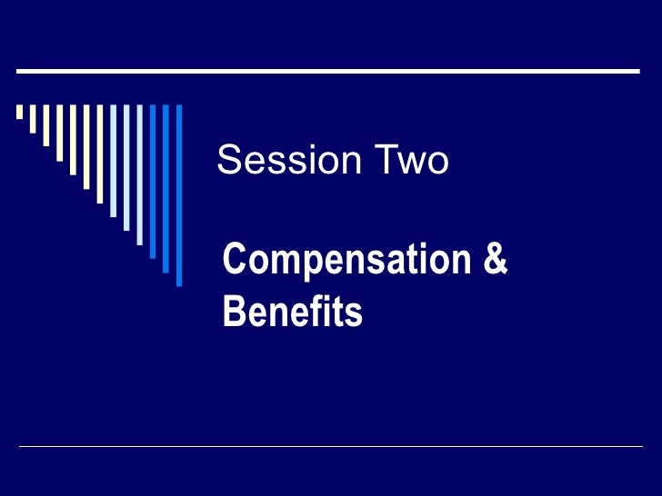 Session Two  Compensation & Benefits