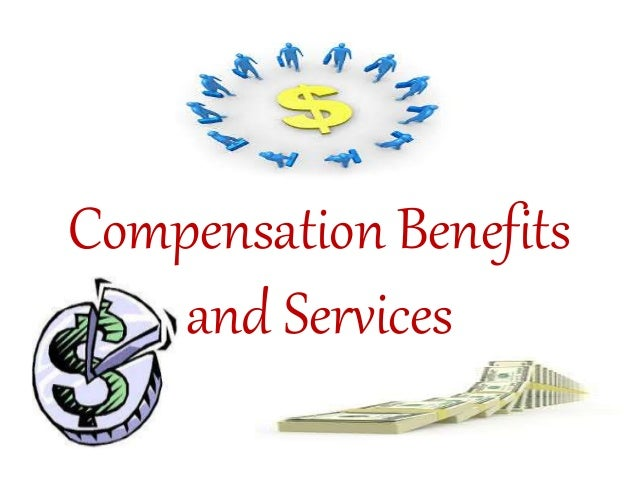 Compensation benefits and services
