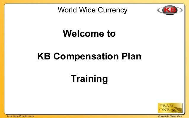 World Wide Currency Welcome to KB Compensation Plan Training