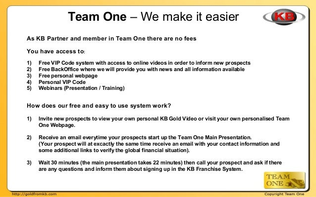 Team One – We make it easier As KB Partner and member in Team One there are no fees You have access to: 1) Free VIP Code s...
